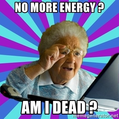 old lady - NO MORE ENERGY ? AM I DEAD ?