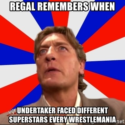 Regal Remembers - regal remembers when undertaker faced different superstars every wrestlemania