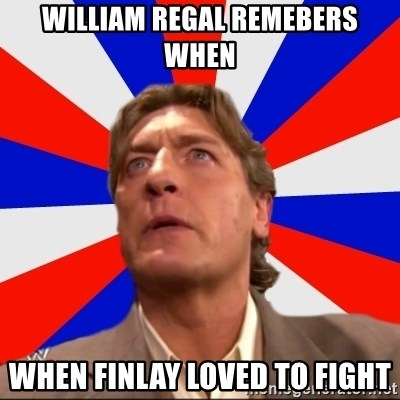Regal Remembers - William Regal remebers when When finlay loved to fight
