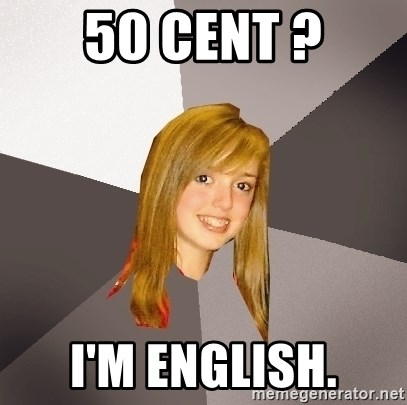 Musically Oblivious 8th Grader - 50 cent ? I'm english.