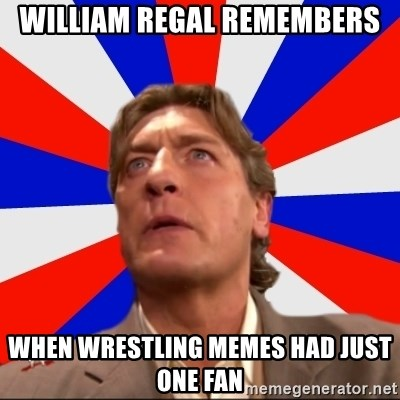 Regal Remembers - William regal remembers when wrestling memes had just one fan