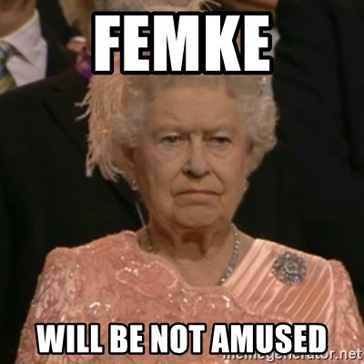 One is not amused - Femke will be not amused