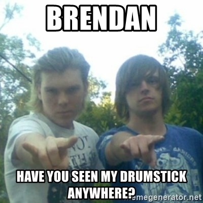 god of punk rock - Brendan have you seen my drumstick anywhere?