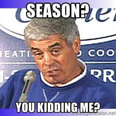 jim mora - season? You kidding me?