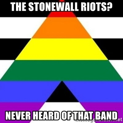 Bad Straight Ally - the stonewall riots? never heard of that band
