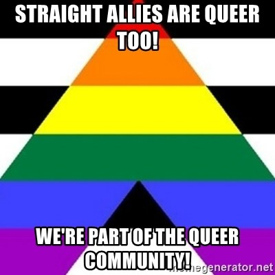 Bad Straight Ally - straight allIES are queer too! we're part of the queer community!