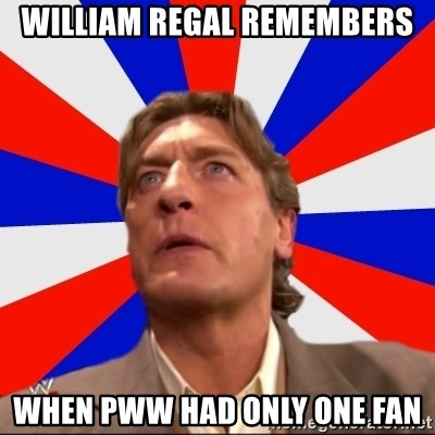Regal Remembers - William Regal Remembers When PWW had only one fan