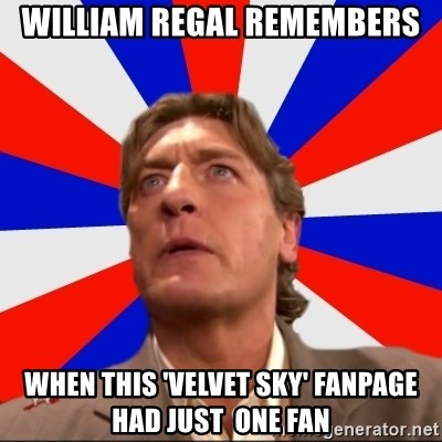 Regal Remembers - William regal remembers When this 'Velvet Sky' fanpage had just  one fan