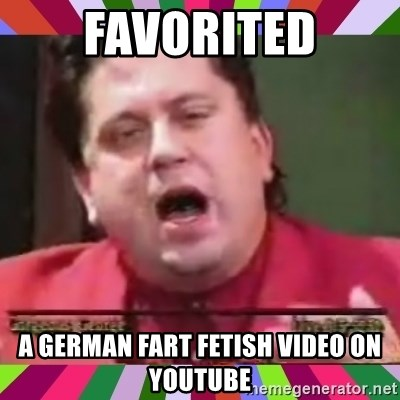 25747210 favorited a german fart fetish video on youtube gorgeous george,Youtube Video Meme Maker