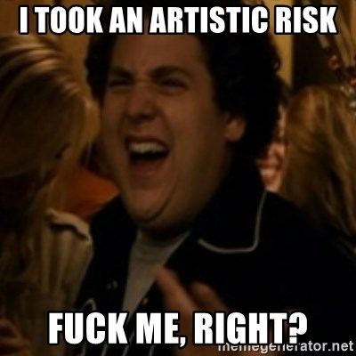 Jonah Hill - I took an artistic risk fuck me, right?