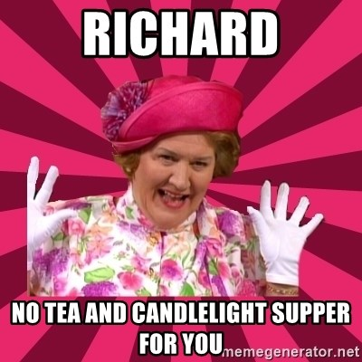 Hyacinth Bucket - richard no tea and candlelight supper for you