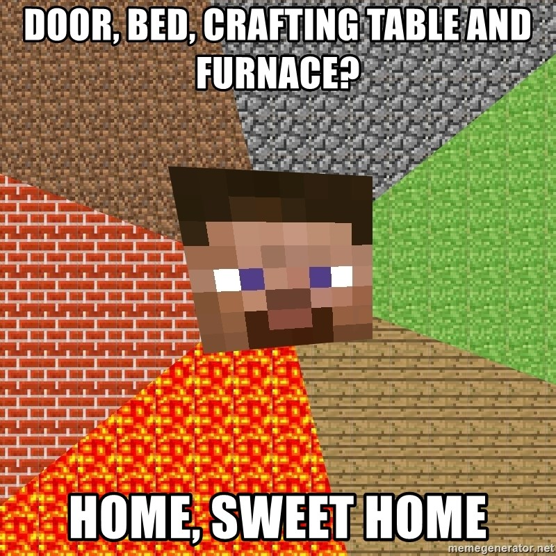 Door Bed Crafting Table And Furnace Home Sweet Home Minecraft Guy Meme Generator