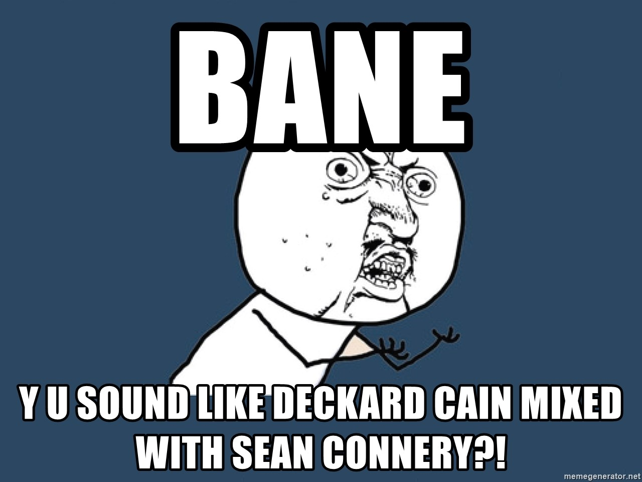 Bane Y U Sound Like Deckard Cain Mixed With Sean Connery Y U No