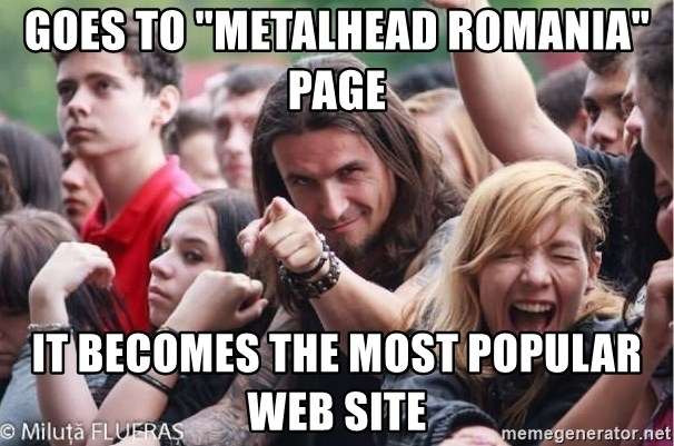 "Ridiculously Photogenic Metalhead Guy - GOES TO ""METALHEAD ROMANIA"" PAGE it becomes the most popular web site"