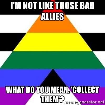 Bad Straight Ally - i'm not like those bad allies what do you mean, 'collect them'?