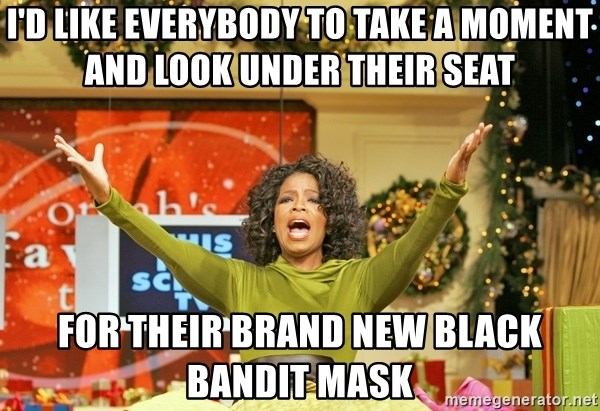 Oprah Gives Away Stuff - I'd like everybody to take a moment and look under their seat for their brand new black bandit mask