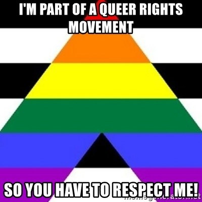 Bad Straight Ally - I'm part of a queer rights movement so you have to respect me!