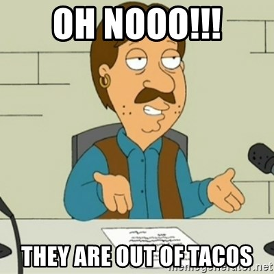 Family Guy Bruce - oh nooo!!! they are out of tacos