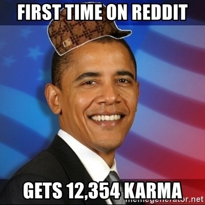 Scumbag Obama - First time on reddit gets 12,354 karma