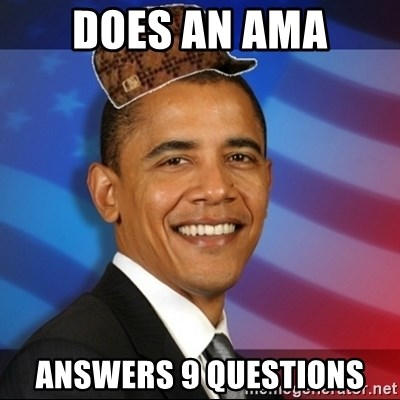Scumbag Obama - Does an AMA answers 9 questions