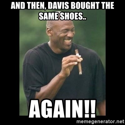 michael jordan laughing - And then, Davis Bought the same shoes.. Again!!