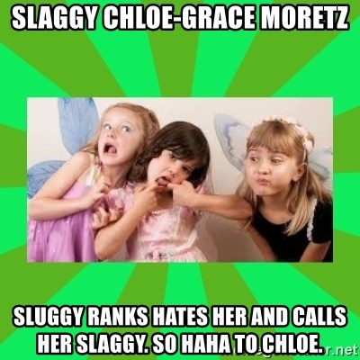 CARO EMERALD, WALDECK AND MISS 600 - slaggy chloe-grace moretz sluggy ranks hates her and calls her slaggy. so haha to chloe.