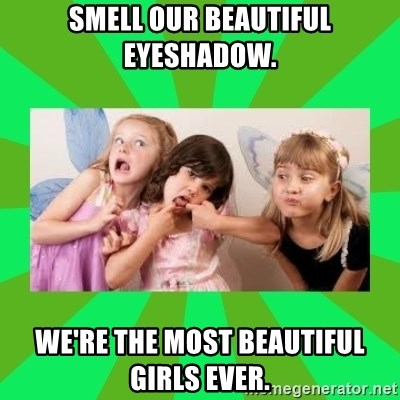 CARO EMERALD, WALDECK AND MISS 600 - smell our beautiful eyeshadow. we're the most beautiful girls ever.
