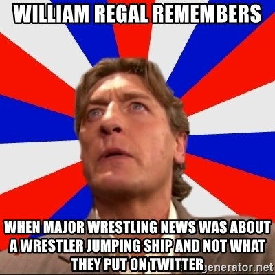 Regal Remembers - WILLIAM REGAL REMEMBERS when major wrestling news was about a wrestler jumping ship and not what they put on twitter