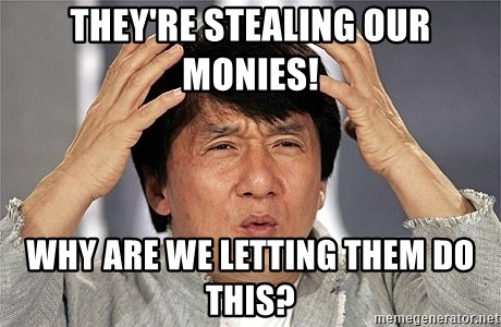 Jackie Chan - They're stealing oUr monies! why are We letting them do thiS?