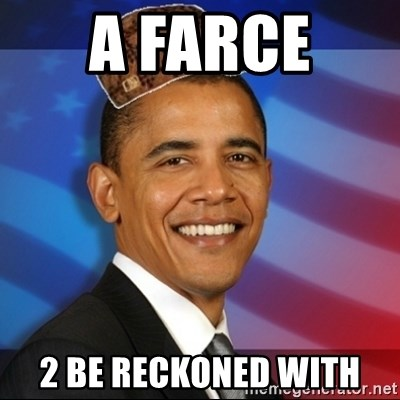 Scumbag Obama - a farce  2 be reckoned with