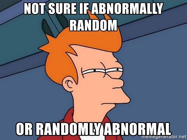 Futurama Fry - not sure if abnormally random or randomly abnormal
