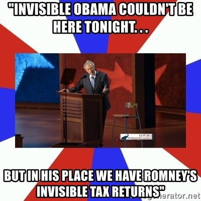"Invisible Obama - ""invisible obama couldn't be here tonight. . . but in his place we have romney's invisible tax returns"""