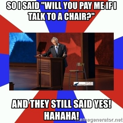 "Invisible Obama - So I said ""will you pay me if I talk to a chair?"" And they still said yes! HAHAHA!"