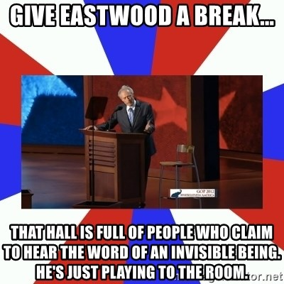 Invisible Obama - Give Eastwood a break... That hall is full of people who claim to hear The Word of an invisible being. He's just playing to the room.