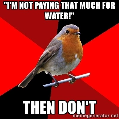 """Retail Robin - """"I'm not paying that much for water!"""" Then don't"""