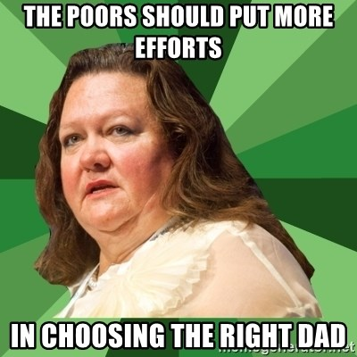 Dumb Whore Gina Rinehart - the poors SHOULD PUT MORE EFFORTS in choosing the right dad
