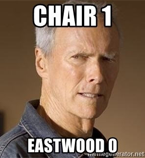 Clint Eastwood - CHAIR 1 EASTWOOD 0