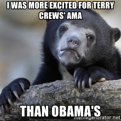 Confession Bear - I was more excited for Terry Crews' AMA Than Obama's
