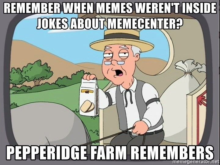 Family Guy Pepperidge Farm - remember when memes weren't inside jokes about memecenter? pepperidge farm remembers