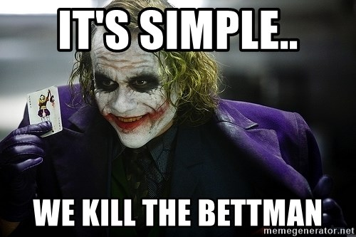 joker - it's simple.. We Kill the bettman