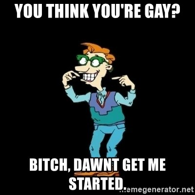 Drew Pickles: The Gayest Man In The World - You think you're gay? Bitch, dawnt get me started.