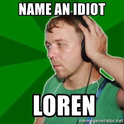 Sarcastic Soundman - Name an idiot   LOREN