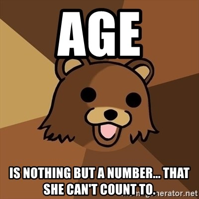 Pedobear - age is nothing but a number... that she can't count to.