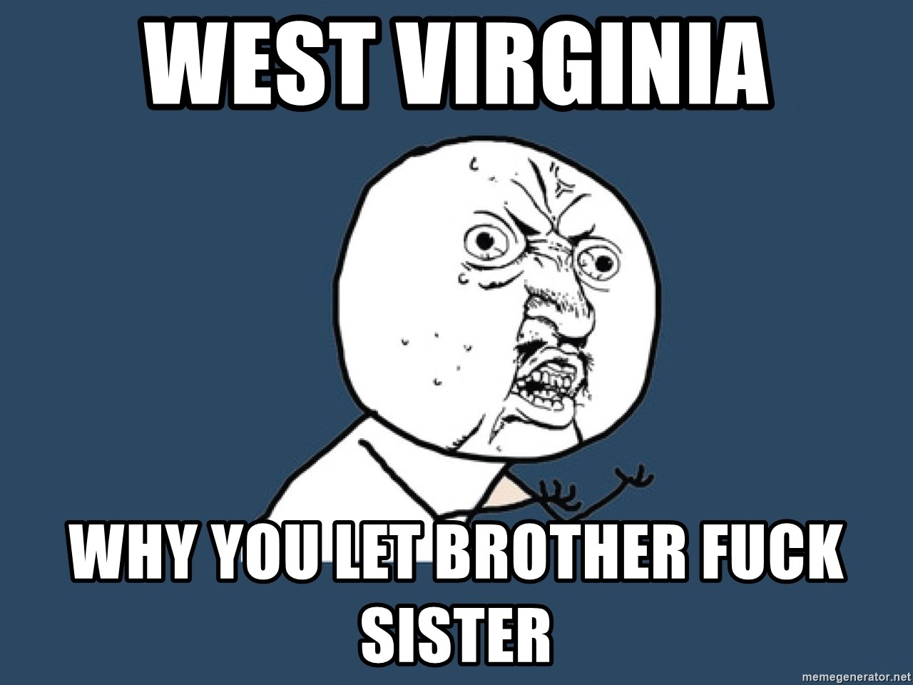 Y U No - WEST VIRGINIA WHY YOU LET BROTHER FUCK SISTER
