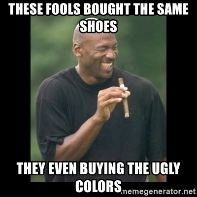 michael jordan laughing - These fools bought the same shoes they even buying the ugly colors