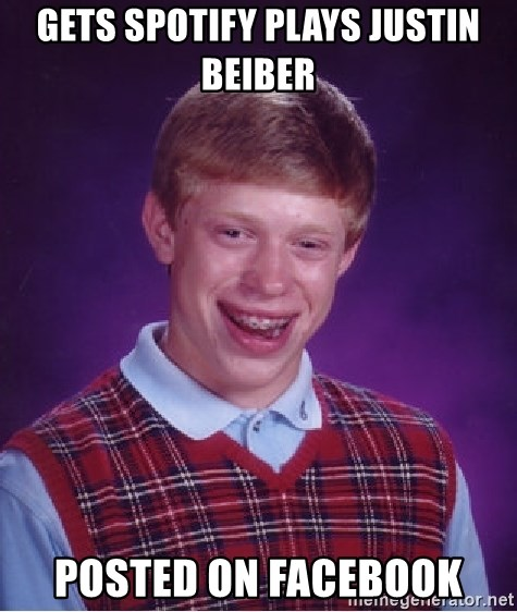 Bad Luck Brian - gets spotify plays justin beiber Posted on facebook