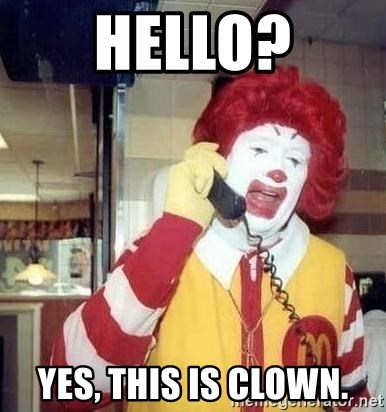 Ronald Mcdonald Call - hello? Yes, this is clown.