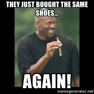 michael jordan laughing - They Just bOught the same shoes... Again!