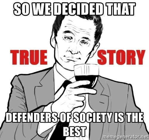 true story - so we decided that  defenders of society is the best