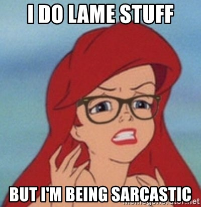 Hipster Ariel- - i do lame stuff but i'm being sarcastic
